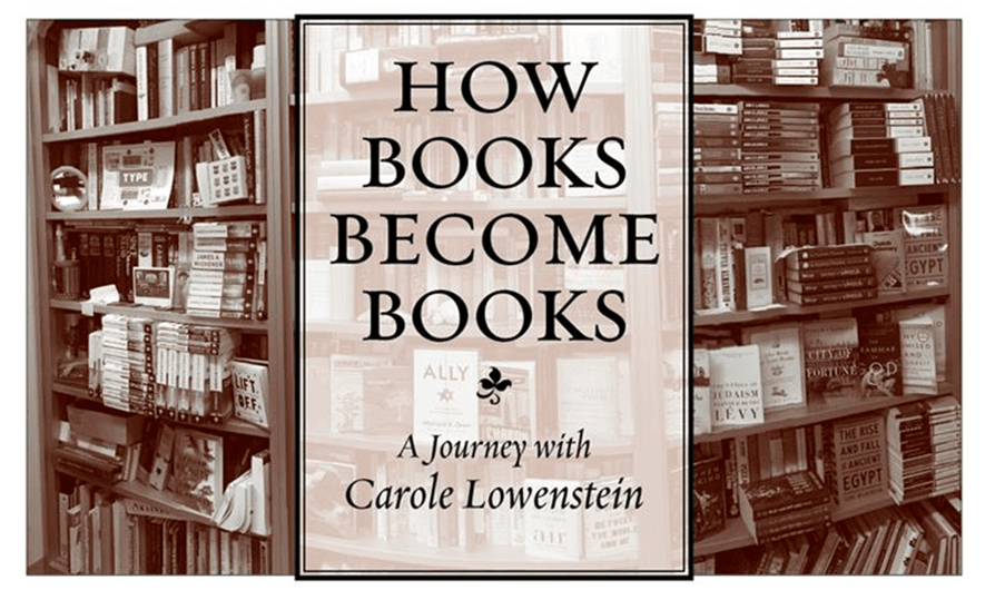 "Bookshelves, ""How Books Become Books"" with Carole Lowenstein"