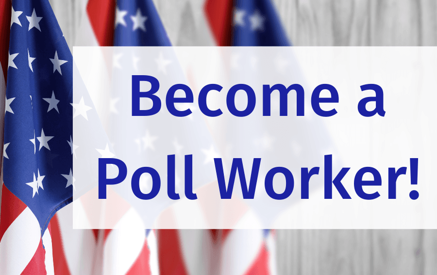 """Become a Poll Worker"" in blue text over grey wall and American flags"